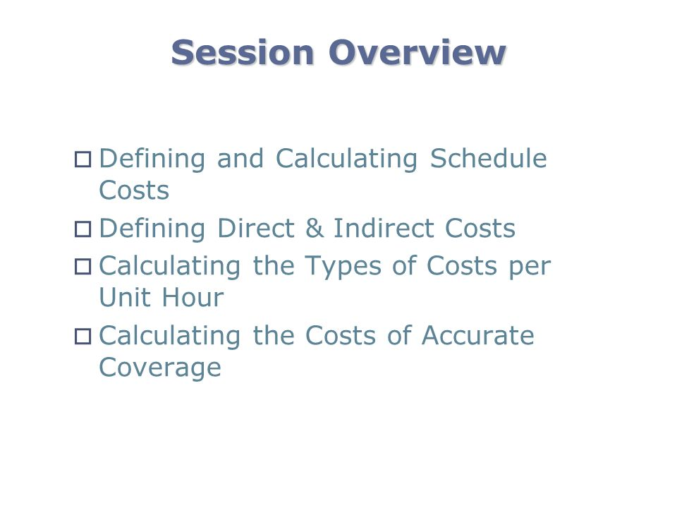 Session Overview Defining and Calculating Schedule Costs
