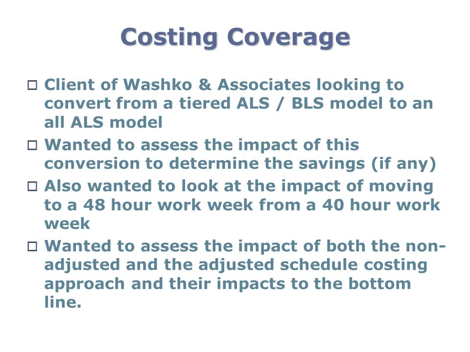 Costing Coverage Client of Washko & Associates looking to convert from a tiered ALS / BLS model to an all ALS model.