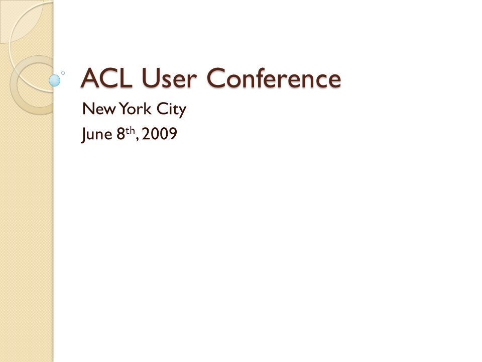 ACL User Conference New York City June 8th, 2009