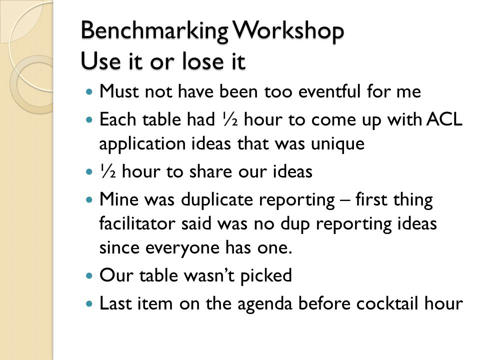 Benchmarking Workshop Use it or lose it