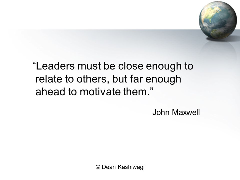 Leaders must be close enough to relate to others, but far enough