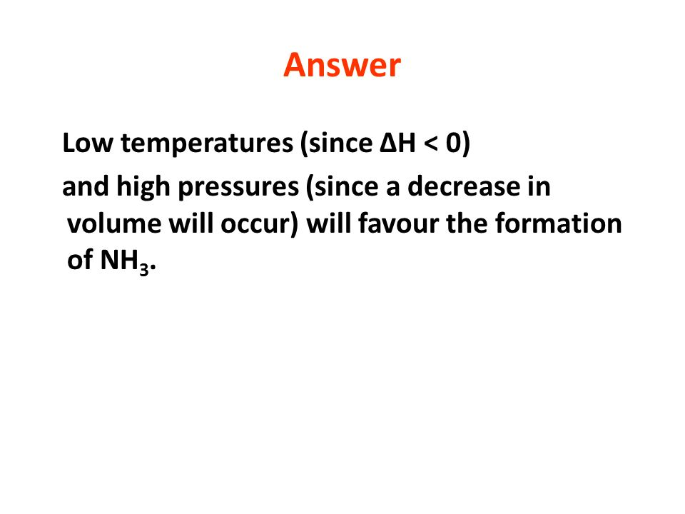 Answer Low temperatures (since ΔH < 0)