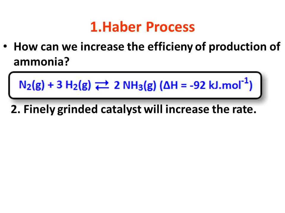 1.Haber ProcessHow can we increase the efficieny of production of ammonia.