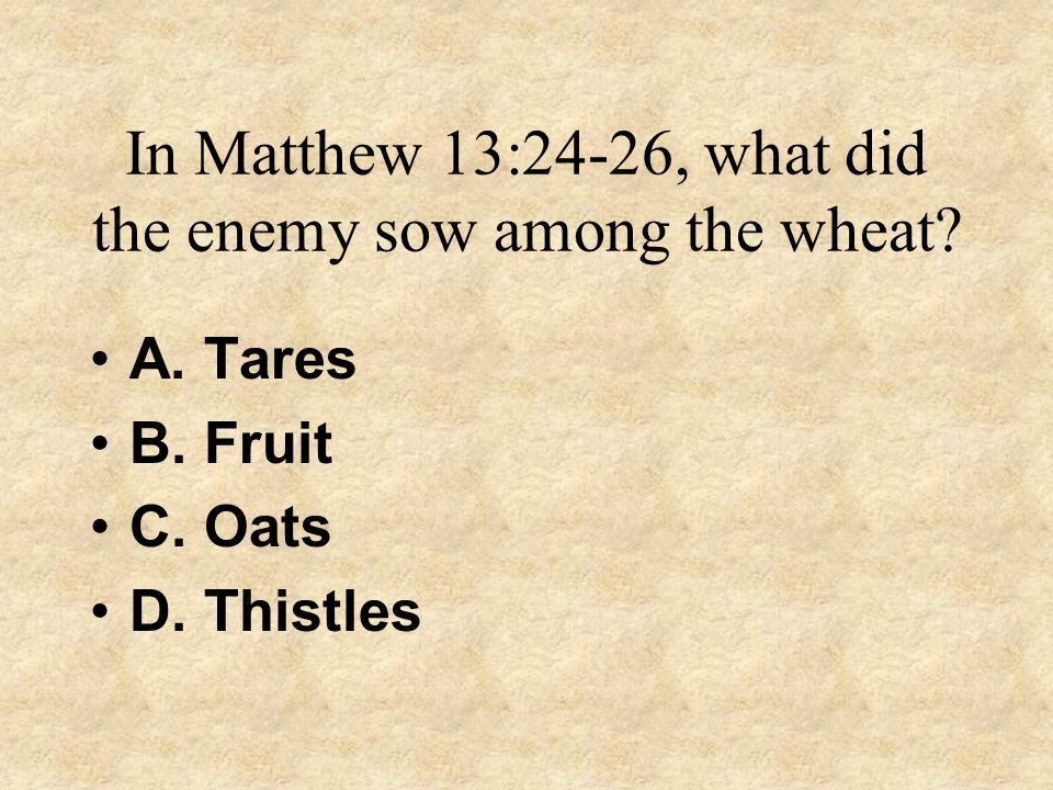 In Matthew 13:24-26, what did the enemy sow among the wheat