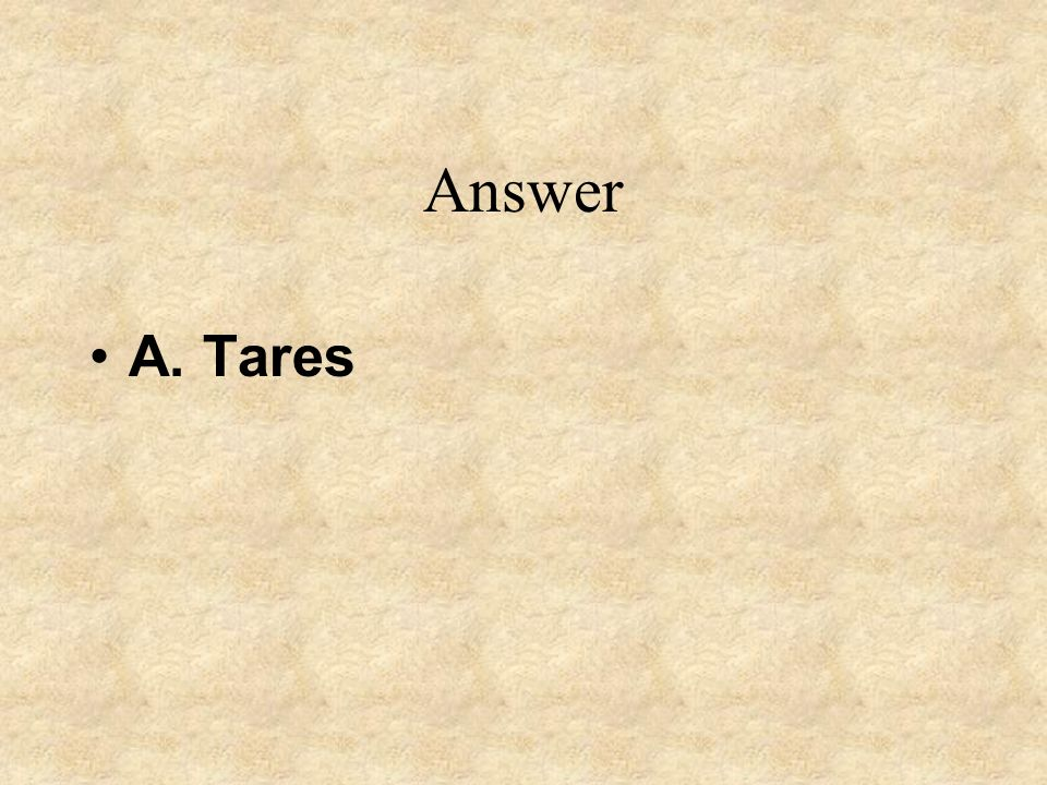 Answer A. Tares
