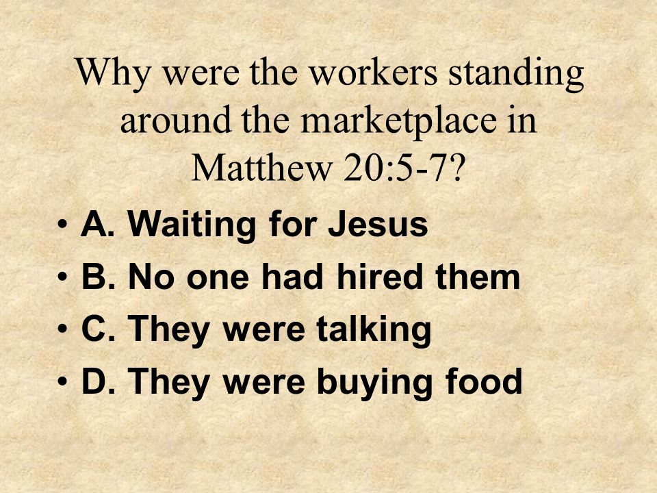Why were the workers standing around the marketplace in Matthew 20:5-7