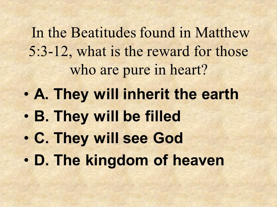 In the Beatitudes found in Matthew 5:3-12, what is the reward for those who are pure in heart