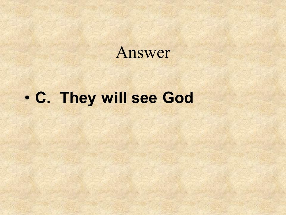 Answer C. They will see God
