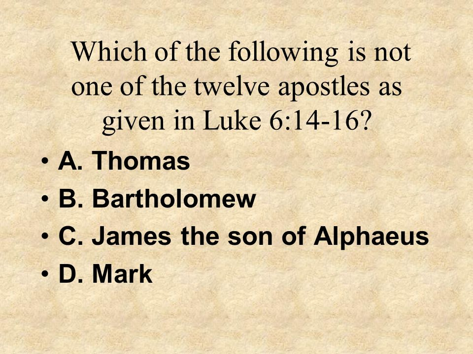 Which of the following is not one of the twelve apostles as given in Luke 6:14-16
