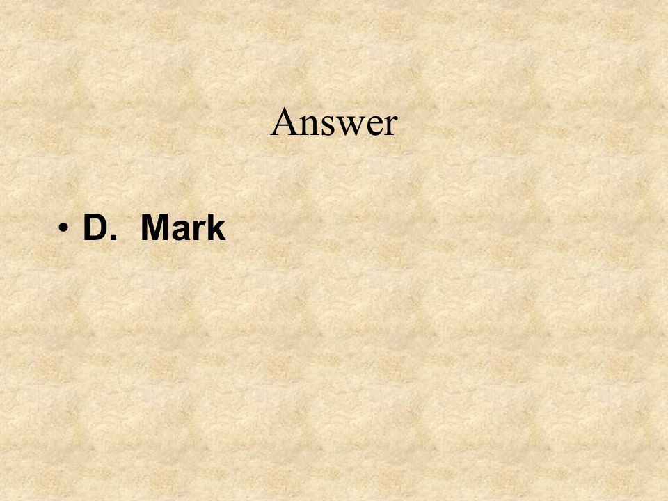 Answer D. Mark