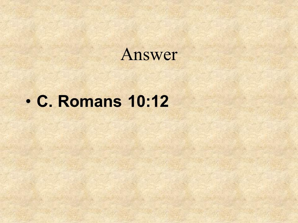 Answer C. Romans 10:12