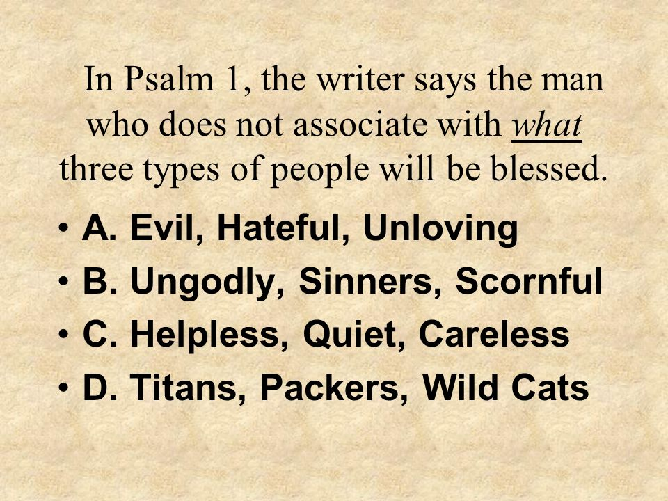 In Psalm 1, the writer says the man who does not associate with what three types of people will be blessed.