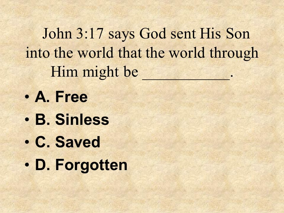 John 3:17 says God sent His Son into the world that the world through Him might be ___________.