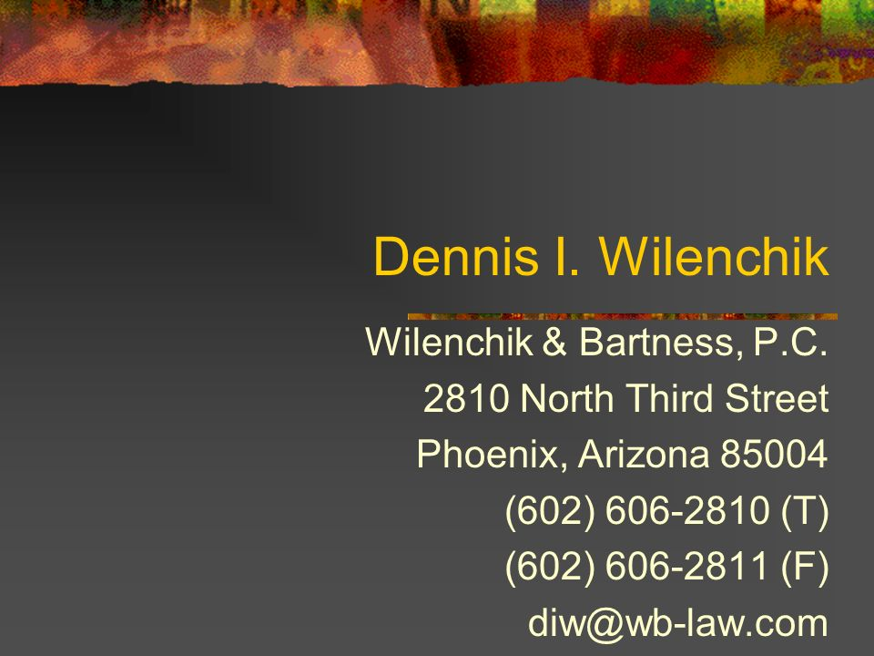 Dennis I. Wilenchik Wilenchik & Bartness, P.C North Third Street