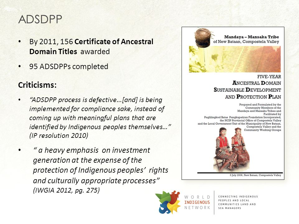 ADSDPP By 2011, 156 Certificate of Ancestral Domain Titles awarded. 95 ADSDPPs completed. Criticisms: