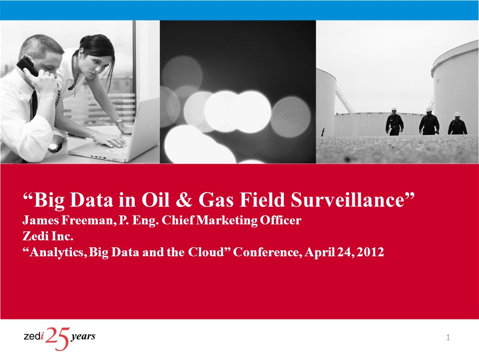 Big Data in Oil & Gas Field Surveillance James Freeman, P. Eng