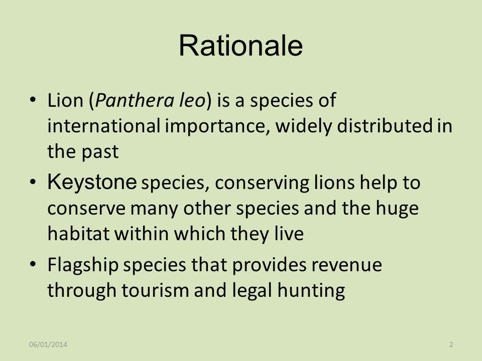 Rationale Lion (Panthera leo) is a species of international importance, widely distributed in the past.