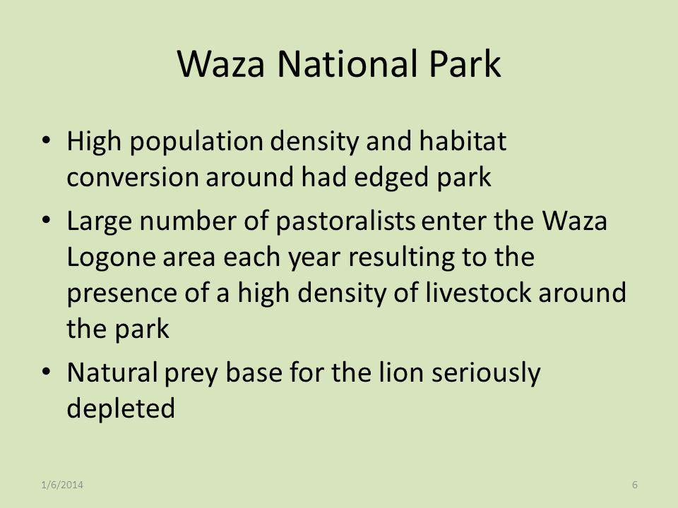Waza National Park High population density and habitat conversion around had edged park.