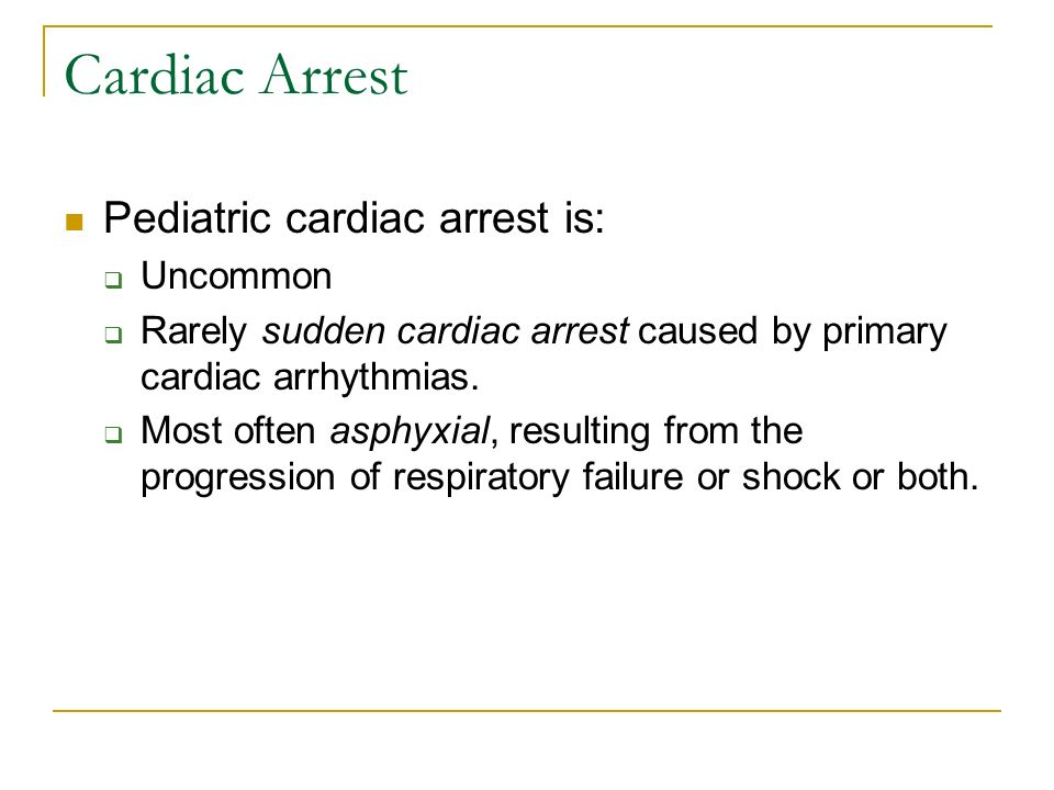 Cardiac Arrest Pediatric cardiac arrest is: Uncommon