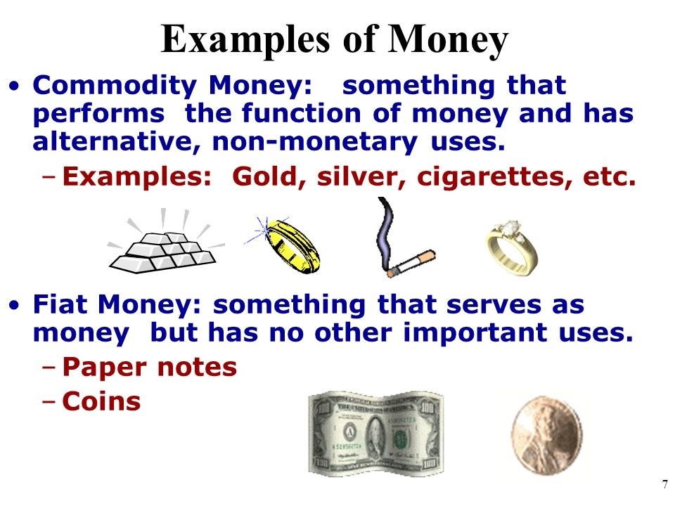 Examples of MoneyCommodity Money: something that performs the function of money and has alternative, non-monetary uses.