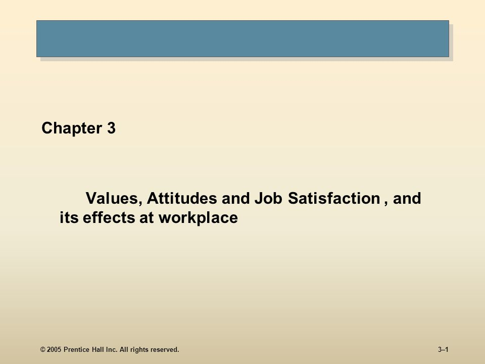 Values, Attitudes and Job Satisfaction , and its effects at workplace