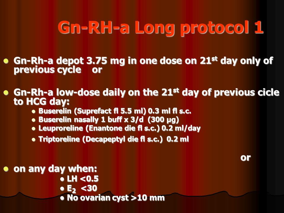 Gn-RH-a Long protocol 1 Gn-Rh-a depot 3.75 mg in one dose on 21st day only of previous cycle or.