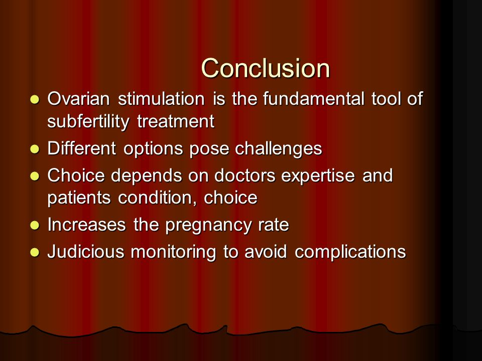 Conclusion Ovarian stimulation is the fundamental tool of subfertility treatment. Different options pose challenges.