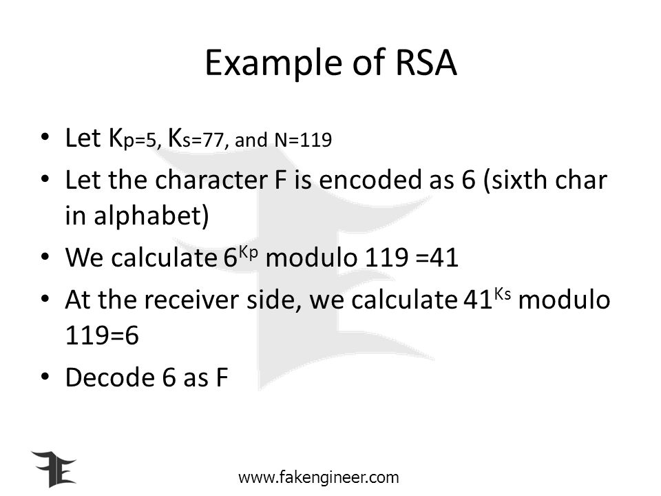 Example of RSA Let Kp=5, Ks=77, and N=119