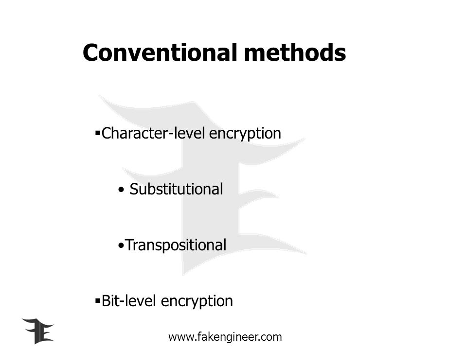 Conventional methods Character-level encryption Substitutional
