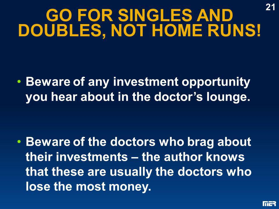 GO FOR SINGLES AND DOUBLES, NOT HOME RUNS!