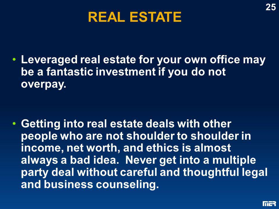 REAL ESTATE 25. Leveraged real estate for your own office may be a fantastic investment if you do not overpay.
