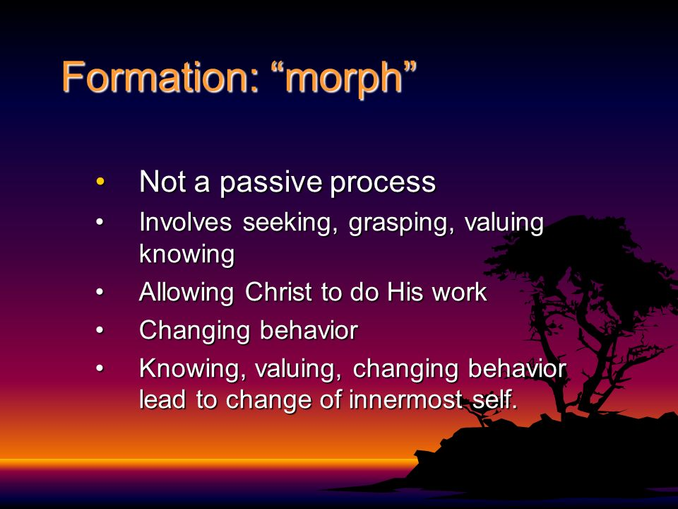 Formation: morph Not a passive process
