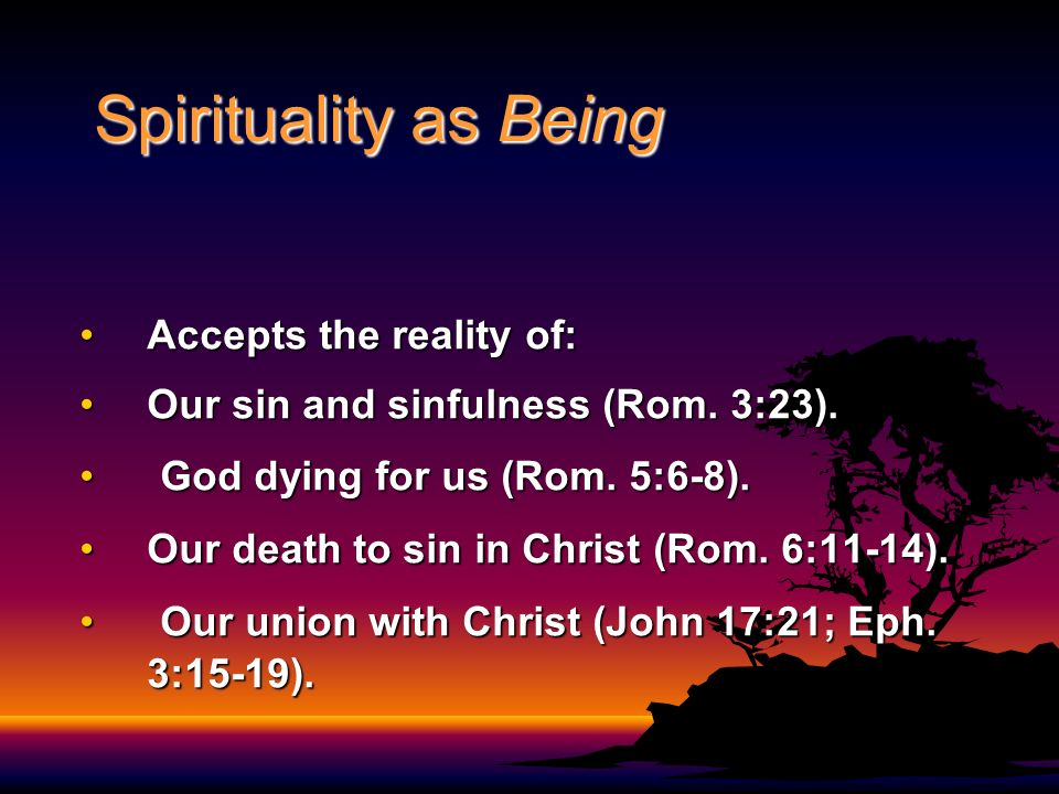 Spirituality as Being Accepts the reality of: