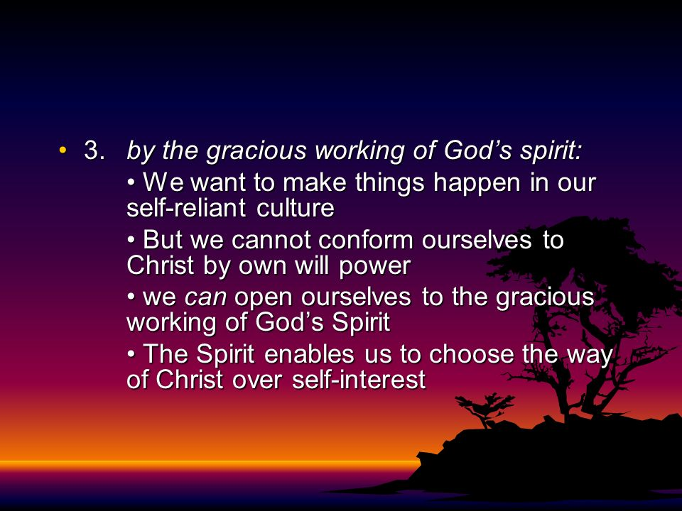 3. by the gracious working of God's spirit: