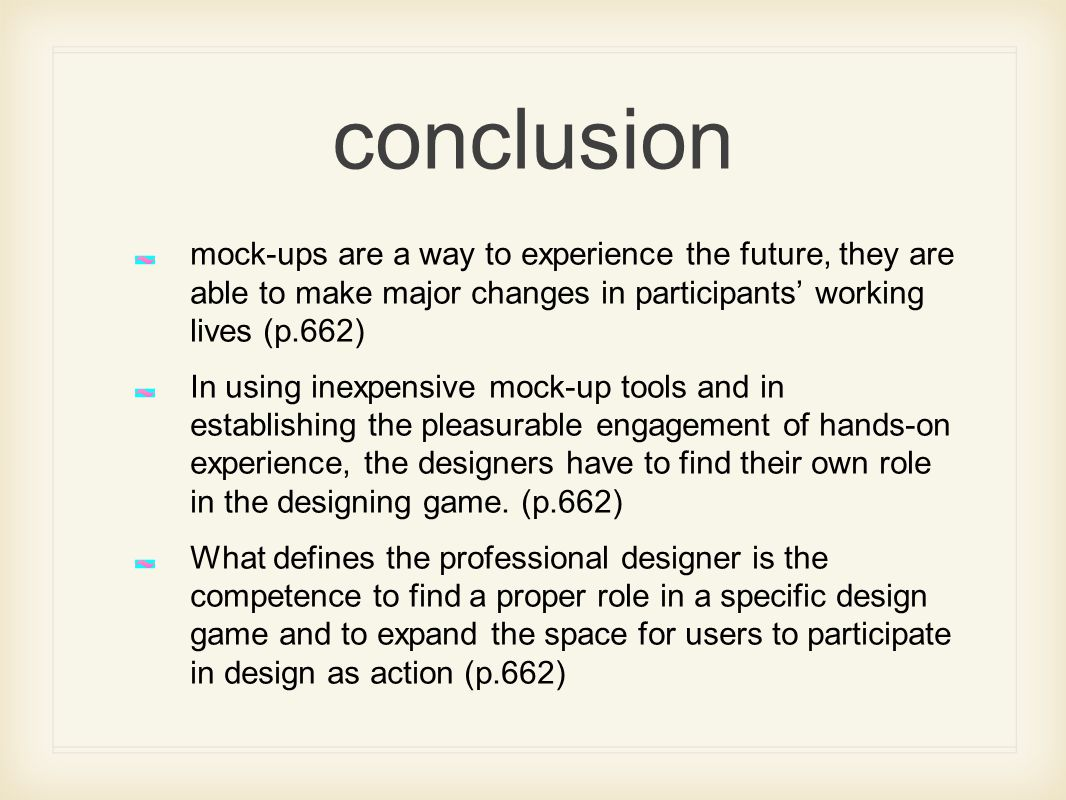 conclusion mock-ups are a way to experience the future, they are able to make major changes in participants' working lives (p.662)