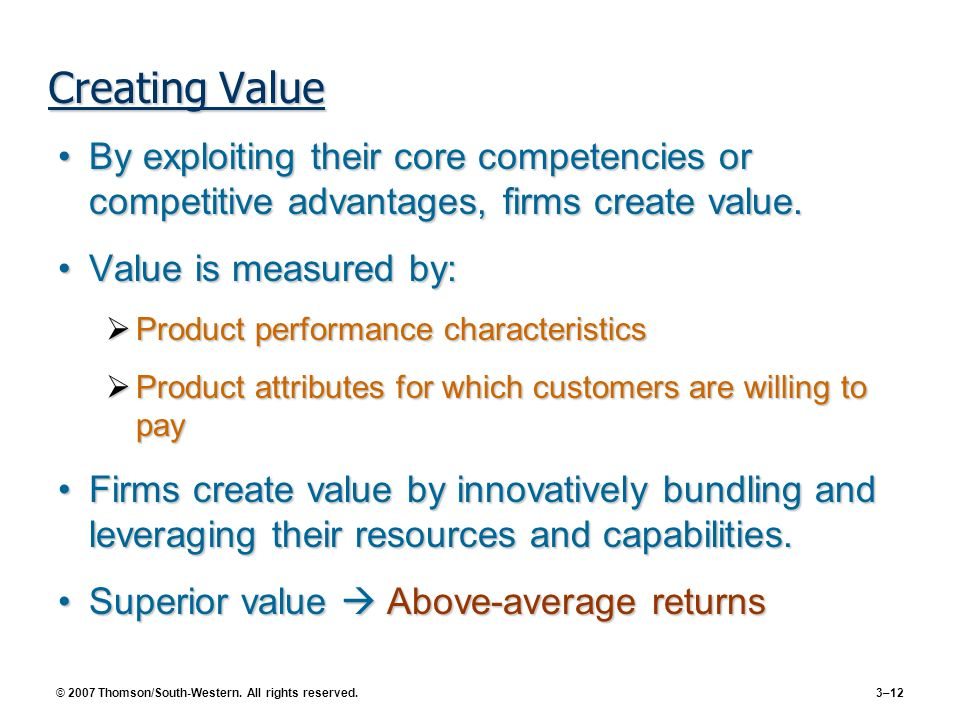 Creating Value By exploiting their core competencies or competitive advantages, firms create value.