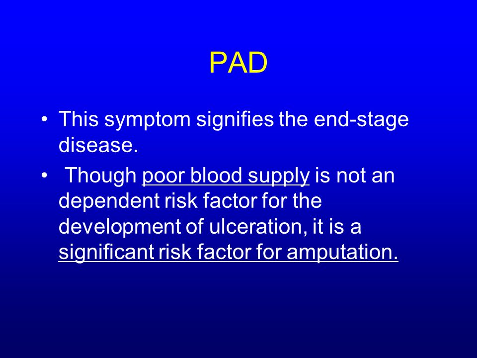 PAD This symptom signifies the end-stage disease.