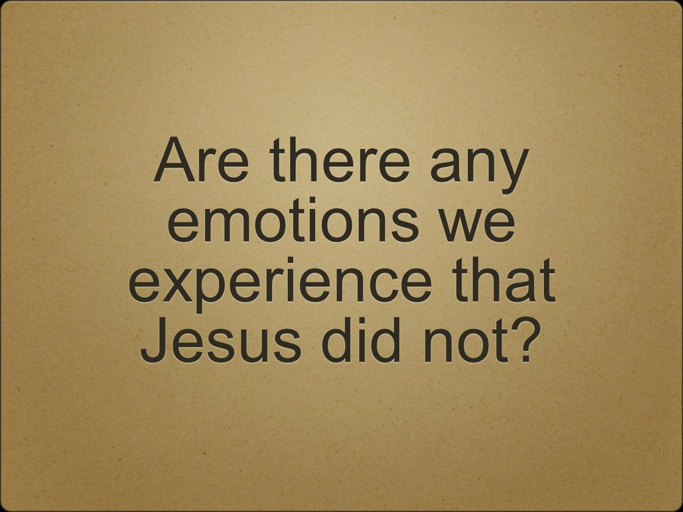 Are there any emotions we experience that Jesus did not