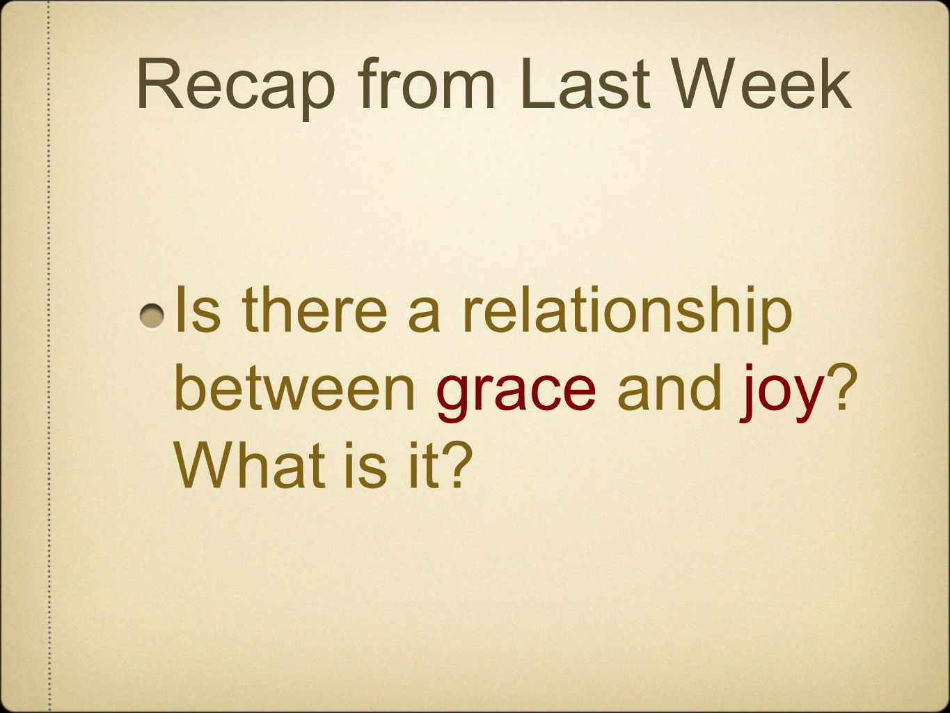 Recap from Last Week Is there a relationship between grace and joy What is it