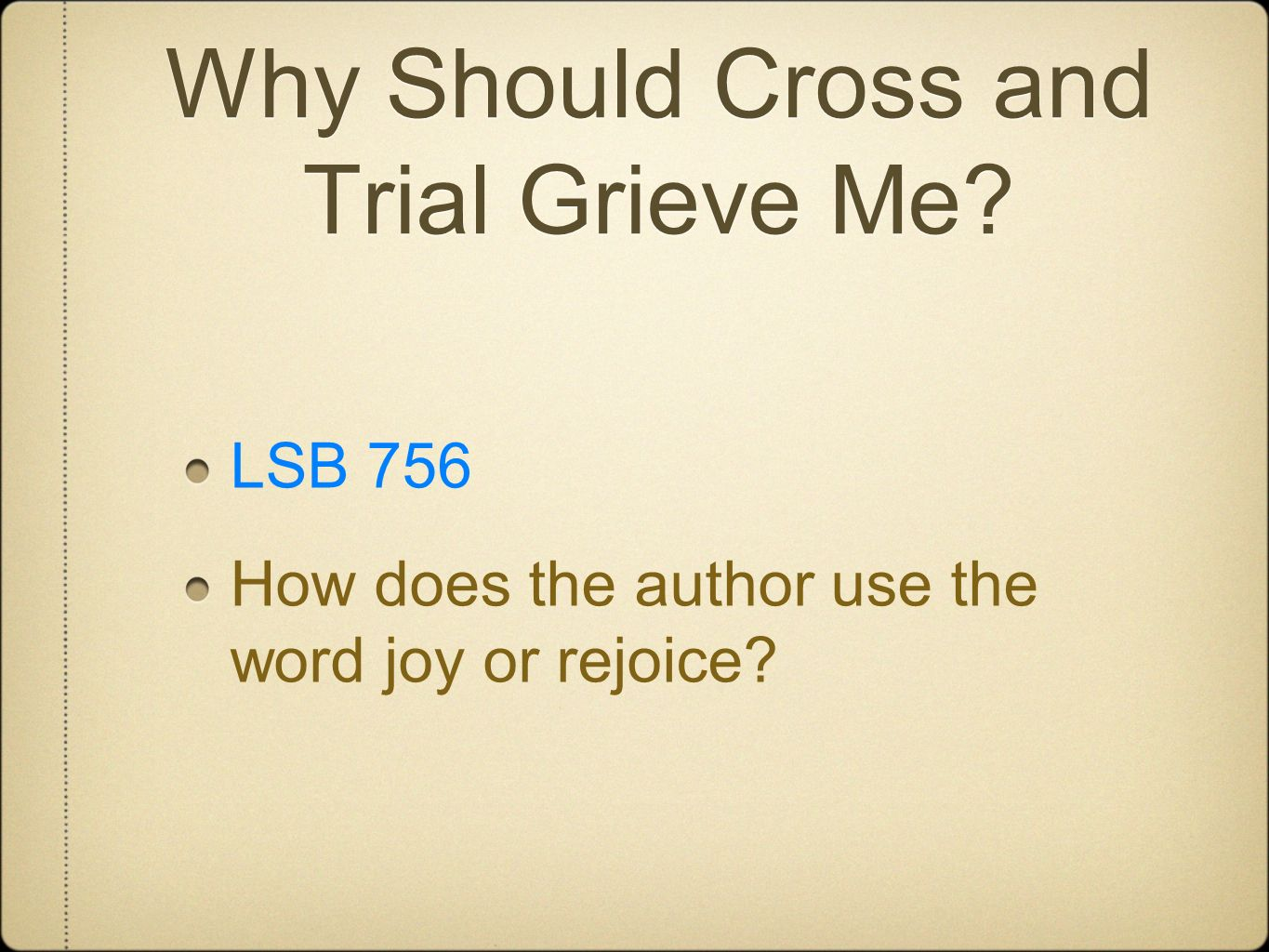 Why Should Cross and Trial Grieve Me