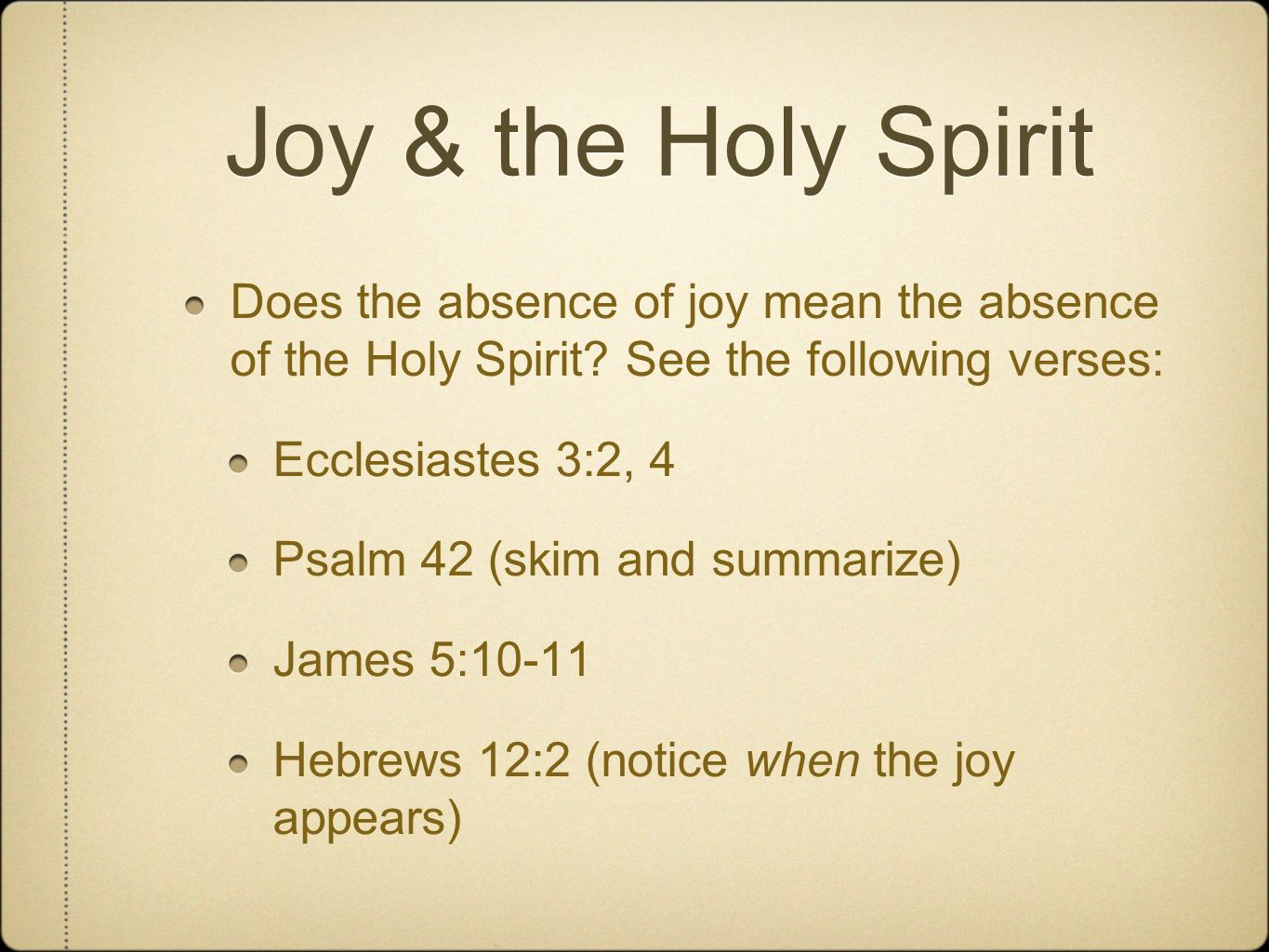 Joy & the Holy Spirit Does the absence of joy mean the absence of the Holy Spirit See the following verses:
