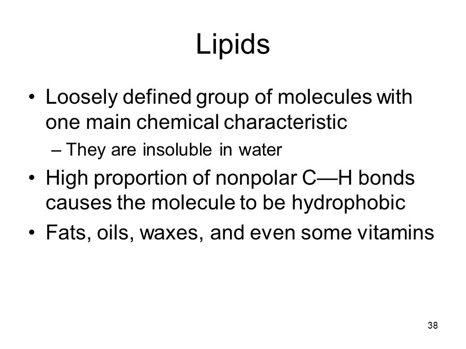 Lipids Loosely defined group of molecules with one main chemical characteristic. They are insoluble in water.