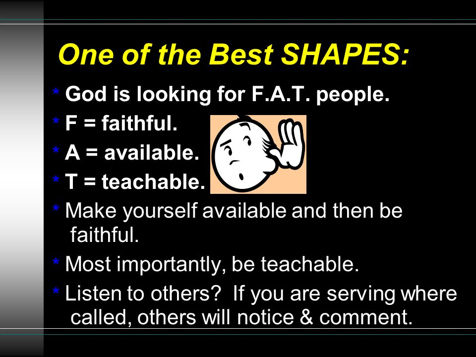 One of the Best SHAPES: * God is looking for F.A.T. people.
