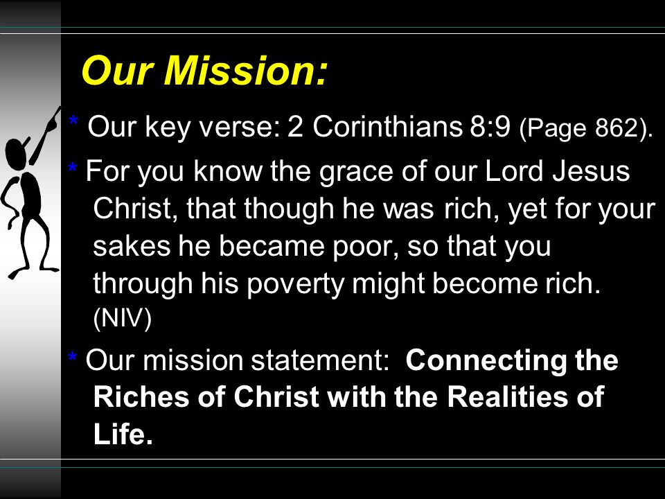 Our Mission: * Our key verse: 2 Corinthians 8:9 (Page 862).