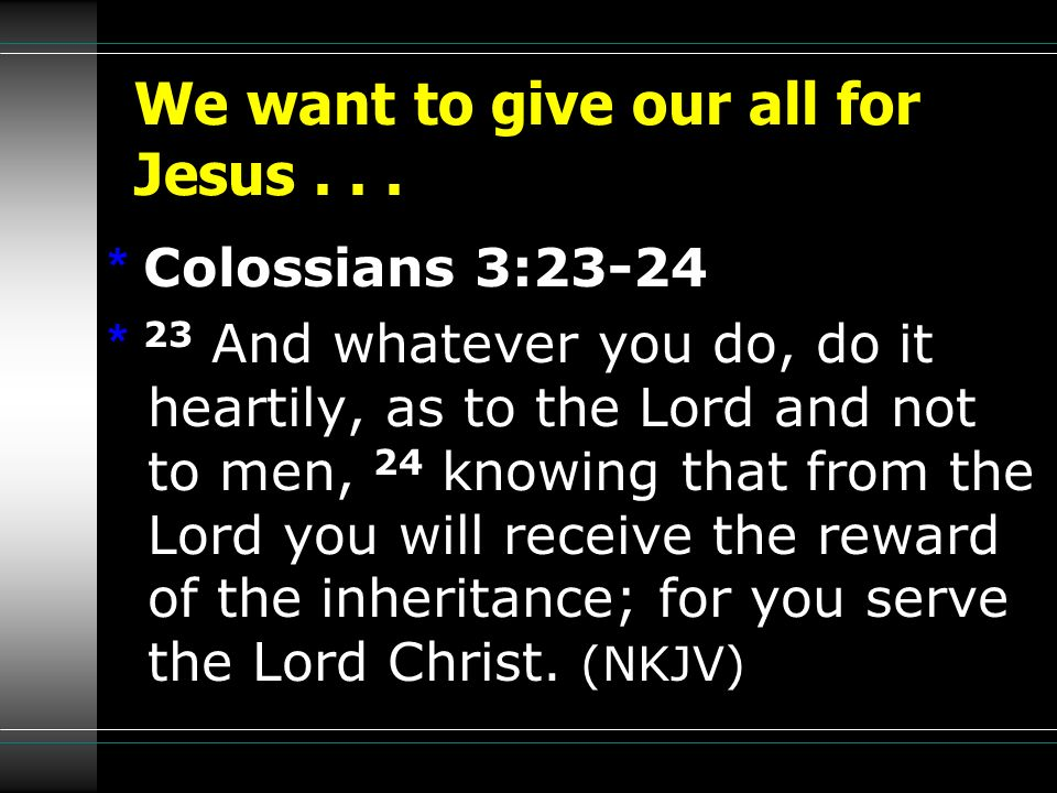 We want to give our all for Jesus . . .