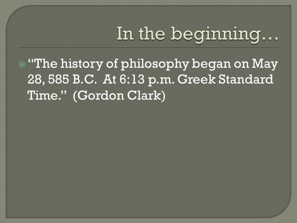 In the beginning… The history of philosophy began on May 28, 585 B.C.