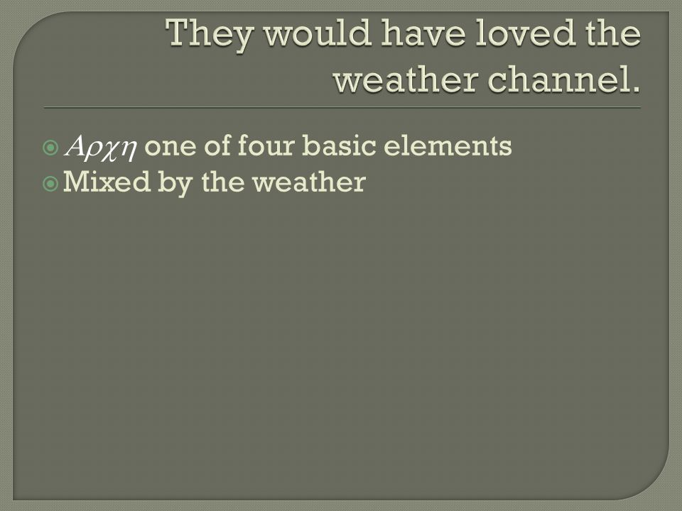They would have loved the weather channel.