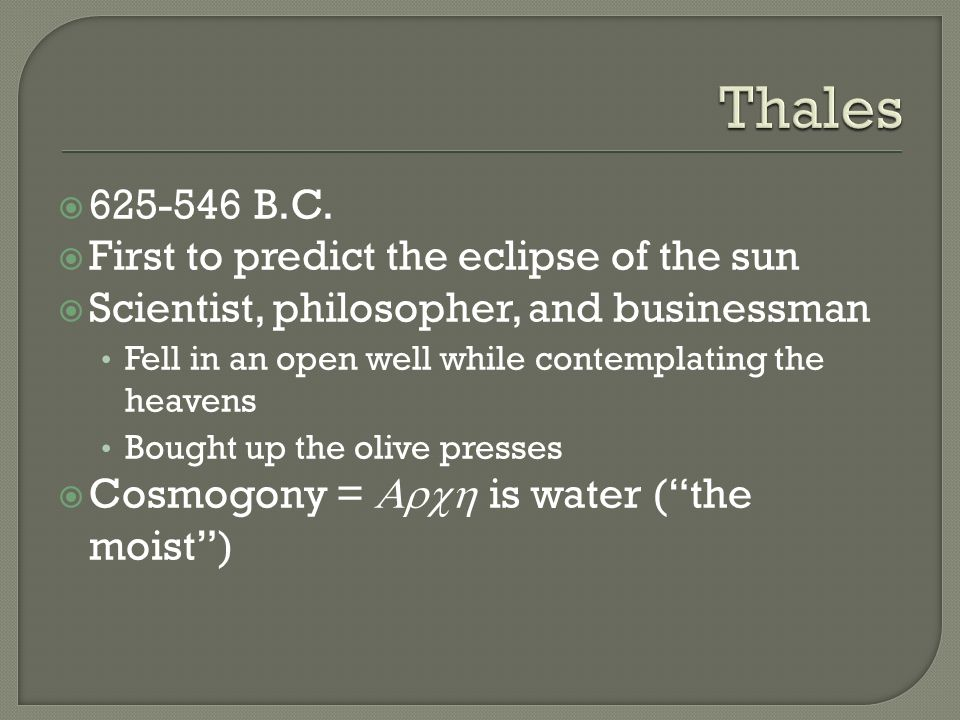 Thales 625-546 B.C. First to predict the eclipse of the sun