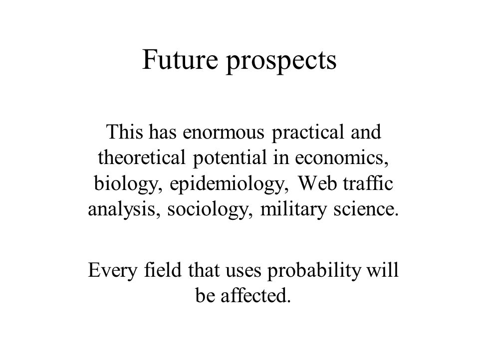 Every field that uses probability will be affected.