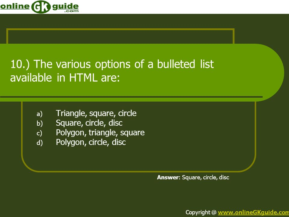 10.) The various options of a bulleted list available in HTML are: